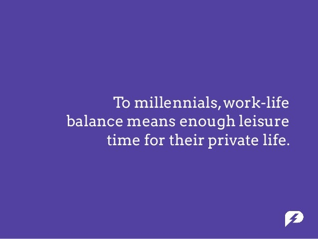 To millennials,work-life balance means enough leisure time for their private life.