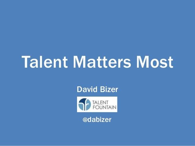 Talent Matters Most David Bizer @dabizer