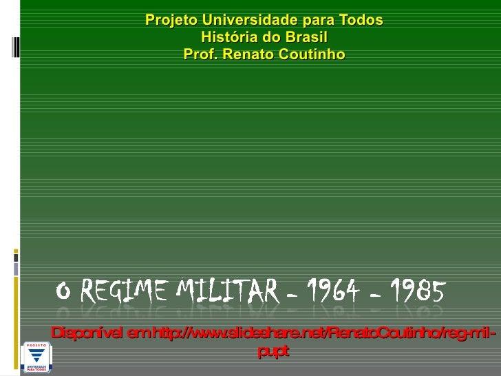 Projeto Universidade para Todos História do Brasil Prof. Renato Coutinho Disponível em http://www.slideshare.net/RenatoCou...