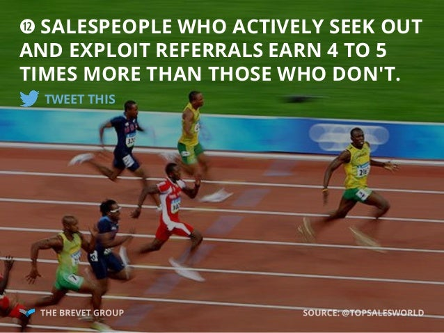 d SALESPEOPLE WHO ACTIVELY SEEK OUT AND EXPLOIT REFERRALS EARN 4 TO 5 TIMES MORE THAN THOSE WHO DON'T. TWEET THIS