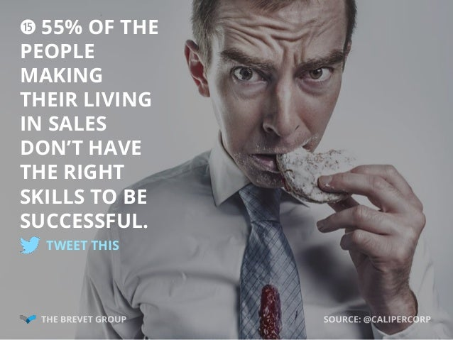 h 55% OF THE PEOPLE MAKING THEIR LIVING IN SALES DON'T HAVE THE RIGHT SKILLS TO BE SUCCESSFUL. TWEET THIS