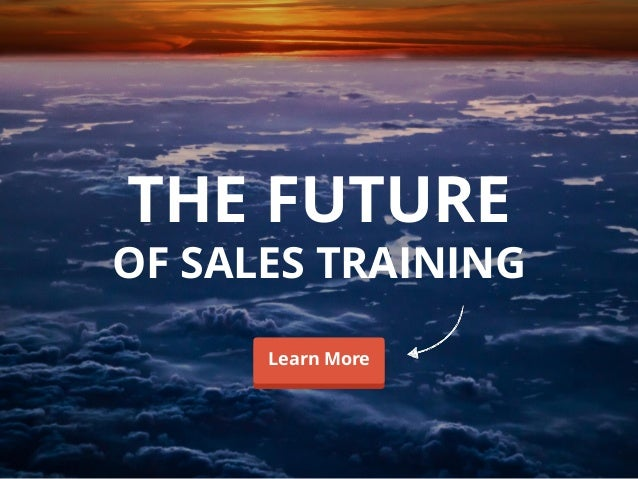 THE FUTURE OF SALES TRAINING Learn MoreLearn More