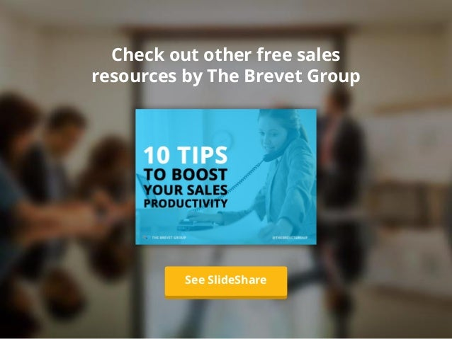 Check out other free sales resources by The Brevet Group Learn MoreSee SlideShare