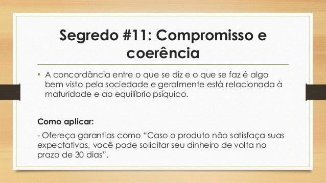 Segredo #11: Compromisso e coerência • A concordância entre o que se diz e o que se faz é algo bem visto pela sociedade e ...