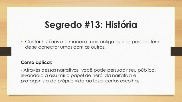 Segredo #13: História • Contar histórias é a maneira mais antiga que as pessoas têm de se conectar umas com as outras. Com...
