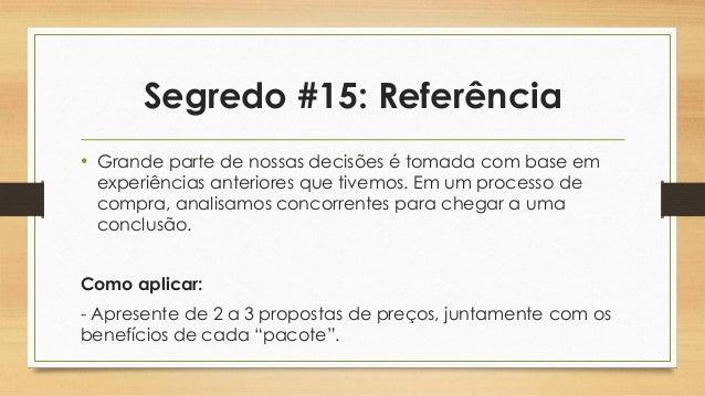 Segredo #15: Referência • Grande parte de nossas decisões é tomada com base em experiências anteriores que tivemos. Em um ...