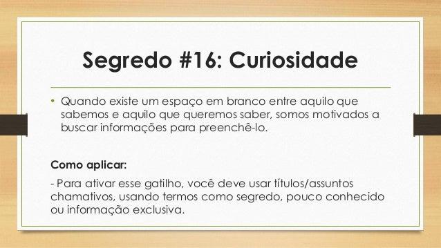 Segredo #16: Curiosidade • Quando existe um espaço em branco entre aquilo que sabemos e aquilo que queremos saber, somos m...