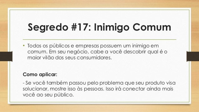 Segredo #17: Inimigo Comum • Todos os públicos e empresas possuem um inimigo em comum. Em seu negócio, cabe a você descobr...