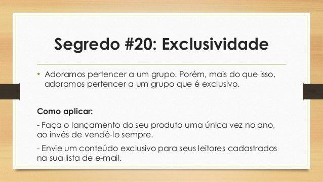 Segredo #20: Exclusividade • Adoramos pertencer a um grupo. Porém, mais do que isso, adoramos pertencer a um grupo que é e...