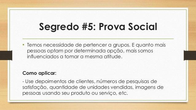 Segredo #5: Prova Social • Temos necessidade de pertencer a grupos. E quanto mais pessoas optam por determinada opção, mai...