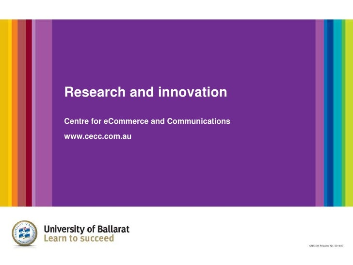 Research and innovationCentre for eCommerce and Communicationswww.cecc.com.au<br />