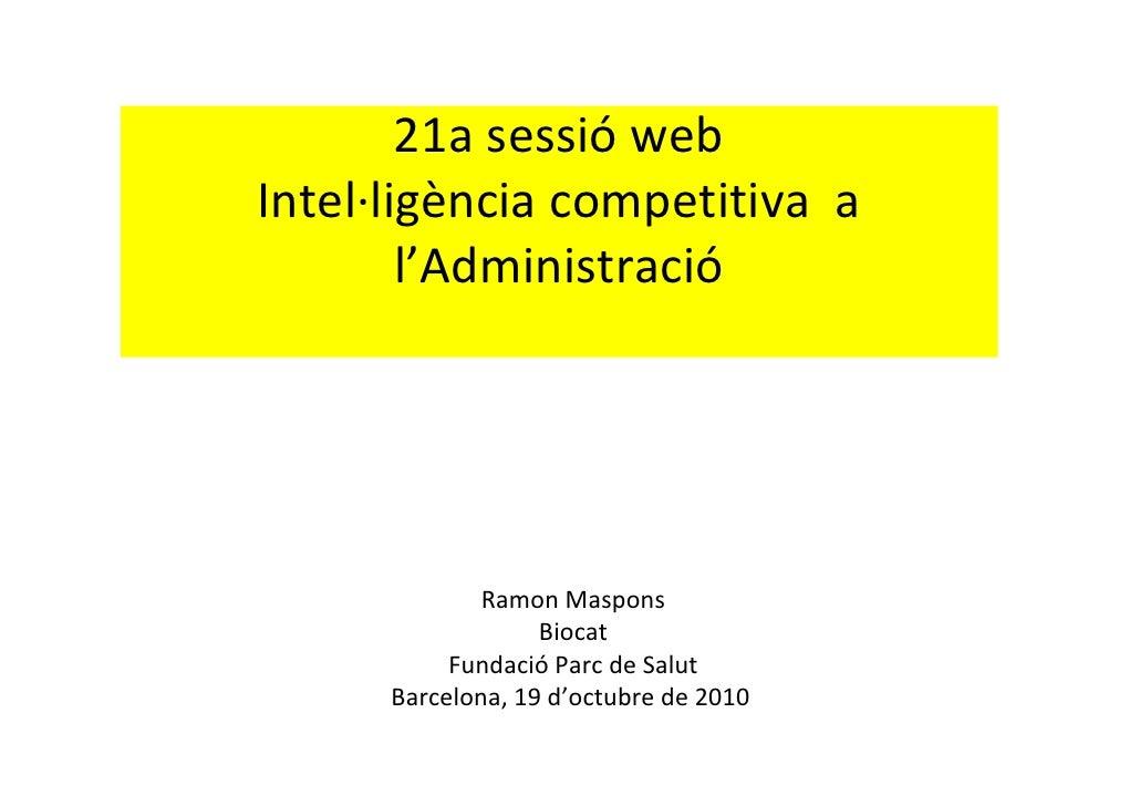 21asessió web Intel∙ligènciacompetitivaa         l'Administració                   RamonMaspons                    B...