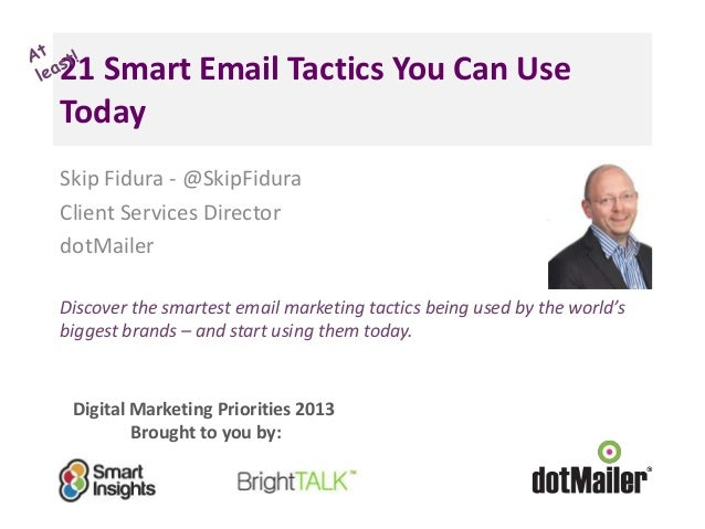 Digital Marketing Priorities 2013 Brought to you by: 21 Smart Email Tactics You Can Use Today Skip Fidura - @SkipFidura Cl...