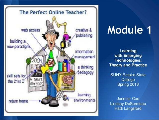 Module 1Learningwith EmergingTechnologies:Theory and PracticeSUNY Empire StateCollegeSpring 2013Jennifer CoeLindsay DeSorm...