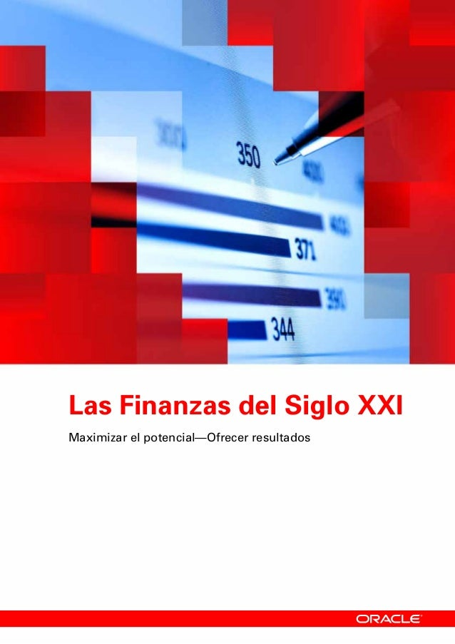 Las Finanzas del Siglo XXI Maximizar el potencial—Ofrecer resultados