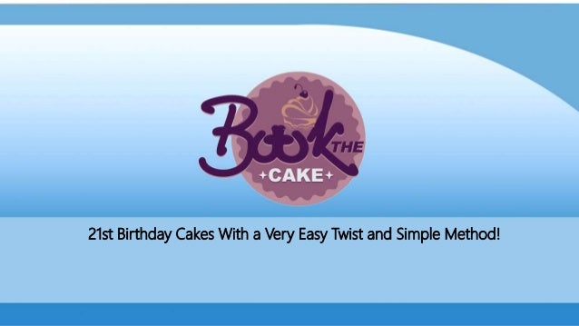 Magnificent 21St Birthday Cakes With A Very Easy Twist And Simple Method Birthday Cards Printable Giouspongecafe Filternl