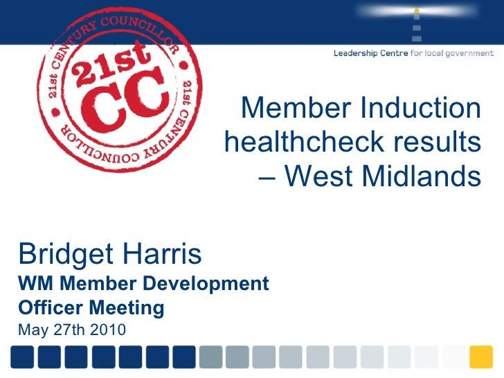 Member Induction healthcheck results – West Midlands Bridget Harris WM Member Development Officer Meeting May 27th 2010