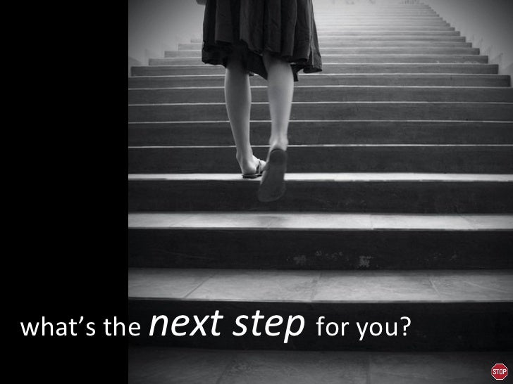 what's the  next step  for you?