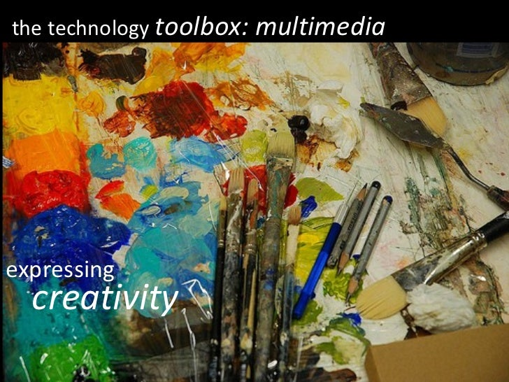 the technology  toolbox: multimedia expressing creativity