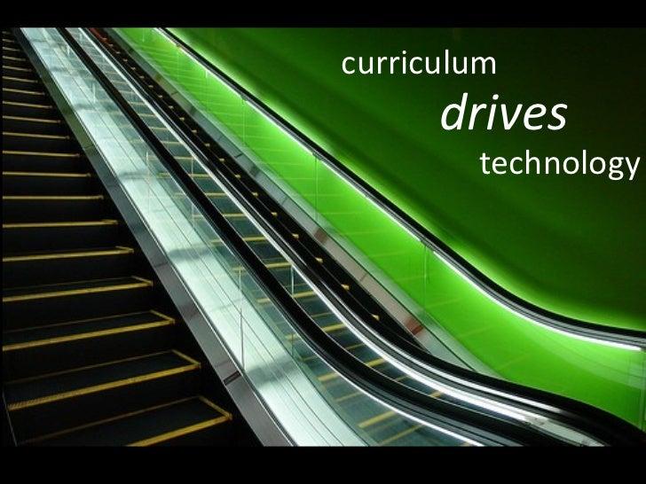 curriculum drives technology