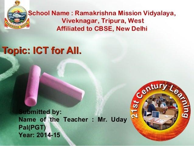 School Name : Ramakrishna Mission Vidyalaya,  Viveknagar, Tripura, West  Affiliated to CBSE, New Delhi  TTooppiicc:: IICCT...