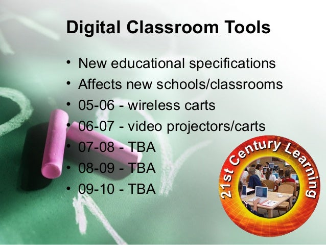 Digital Classroom Tools  • New educational specifications  • Affects new schools/classrooms  • 05-06 - wireless carts  • 0...