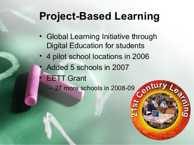 Project-Based Learning  • Global Learning Initiative through  Digital Education for students  • 4 pilot school locations i...