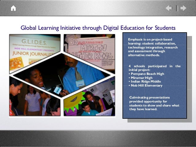 Global Learning Initiative through Digital Education for Students  Emphasis is on project-based  learning: student collabo...