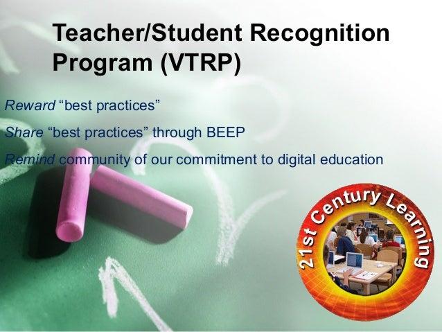 "Teacher/Student Recognition  Program (VTRP)  Reward ""best practices""  Share ""best practices"" through BEEP  Remind communit..."