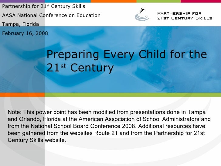 Preparing Every Child for the 21 st  Century Partnership for 21 st  Century Skills  AASA National Conference on Education ...