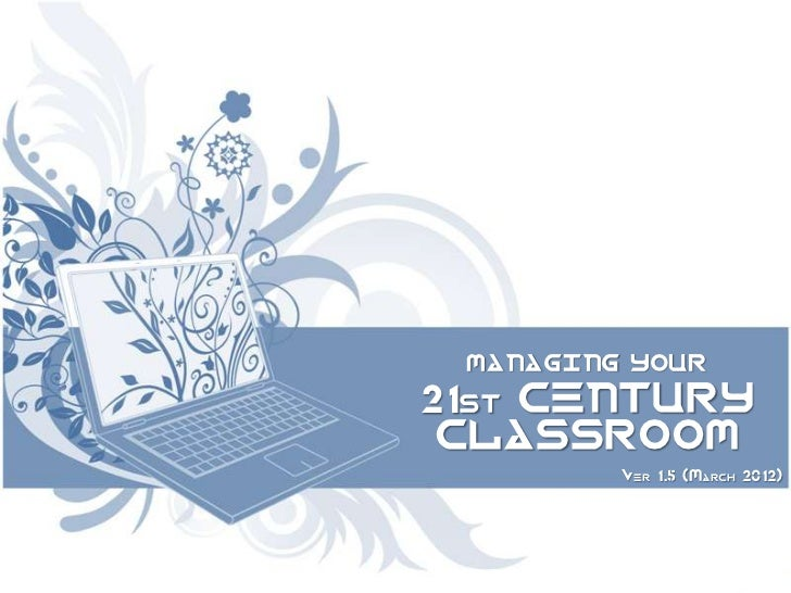 MANAGING YOUR21st CENTURY CLASSROOM         Ver 1.5 (March 2012)
