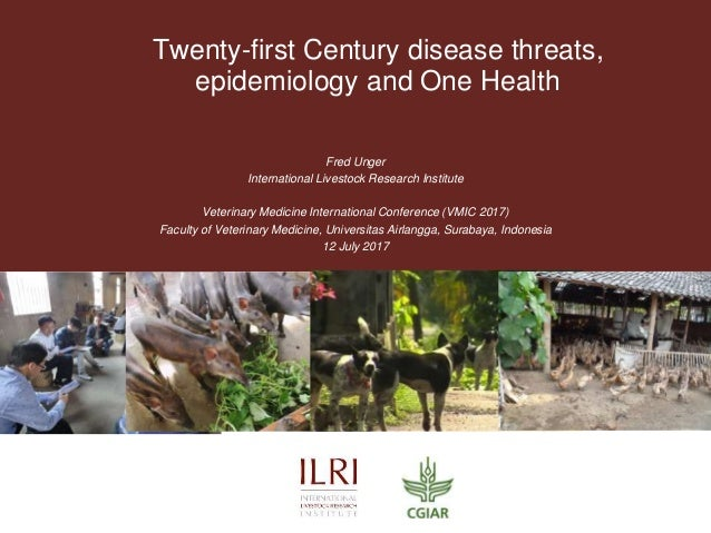 Twenty-first Century disease threats, epidemiology and One Health Fred Unger International Livestock Research Institute Ve...