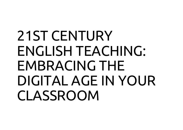 21ST CENTURY ENGLISH TEACHING: EMBRACING THE DIGITAL AGE IN YOUR CLASSROOM