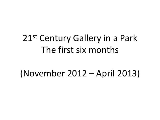 21st Century Gallery in a ParkThe first six months(November 2012 – April 2013)