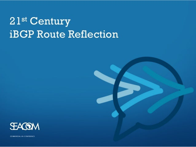 COMMERCIAL–IN-CONFIDENCE COMMERCIAL–IN-CONFIDENCE 21st Century iBGP Route Reflection
