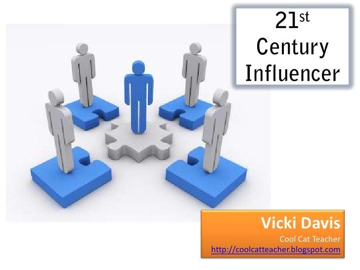 21st Century Influencer<br />Vicki Davis <br />Cool Cat Teacher<br />http://coolcatteacher.blogspot.com<br />