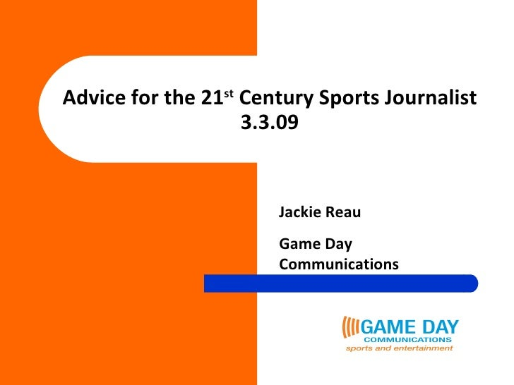 Advice for the 21 st  Century Sports Journalist 3.3.09 Jackie Reau Game Day Communications