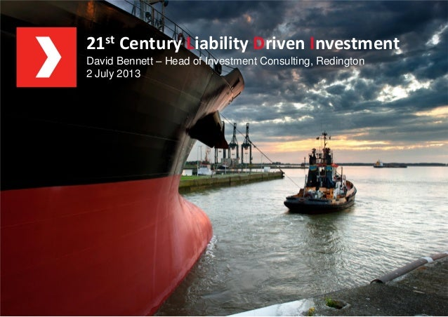 Private & Confidential 21st Century LDI 2 July 2013 21st Century Liability Driven Investment David Bennett – Head of Inves...