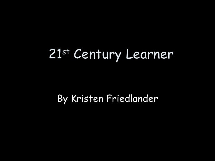 21 st  Century Learner By Kristen Friedlander