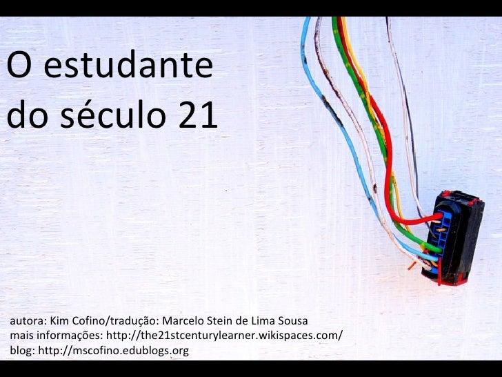 O estudante do século 21 autora: Kim Cofino/tradução: Marcelo Stein de Lima Sousa mais informações: http://the21stcenturyl...