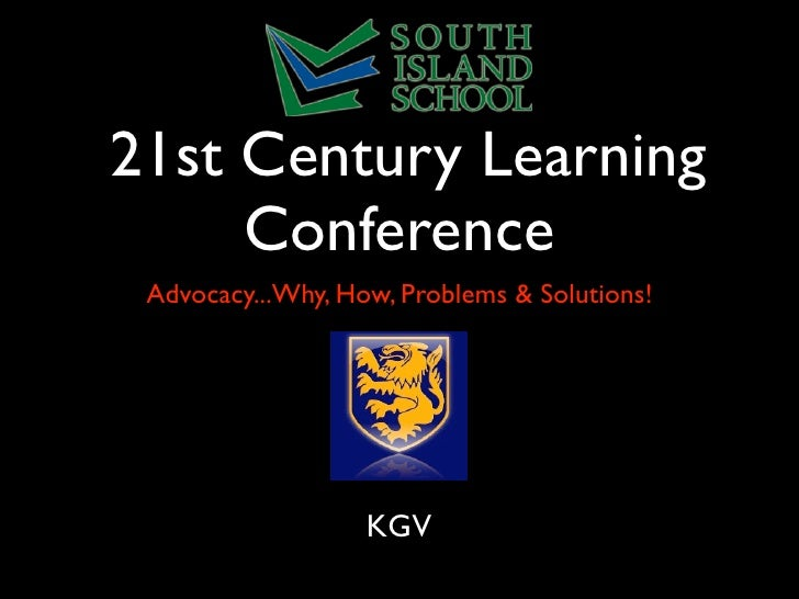 21st Century Learning     Conference Advocacy...Why, How, Problems & Solutions!                   KGV