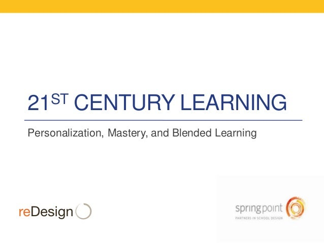 ST 21  CENTURY LEARNING  Personalization, Mastery, and Blended Learning