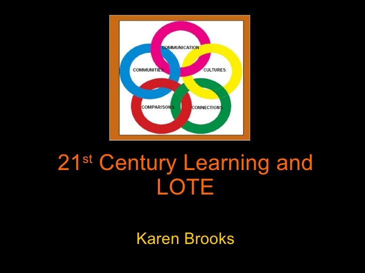 21 st  Century Learning and LOTE Karen Brooks
