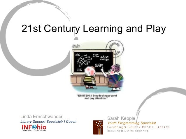 21st Century Learning and PlayLinda Ernschwender                    Sarah KeppleLibrary Support Specialist/ I Coach   Yout...