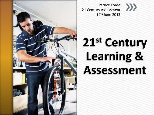 21st CenturyLearning &AssessmentPatrice Forde21 Century Assessment12th June 2013