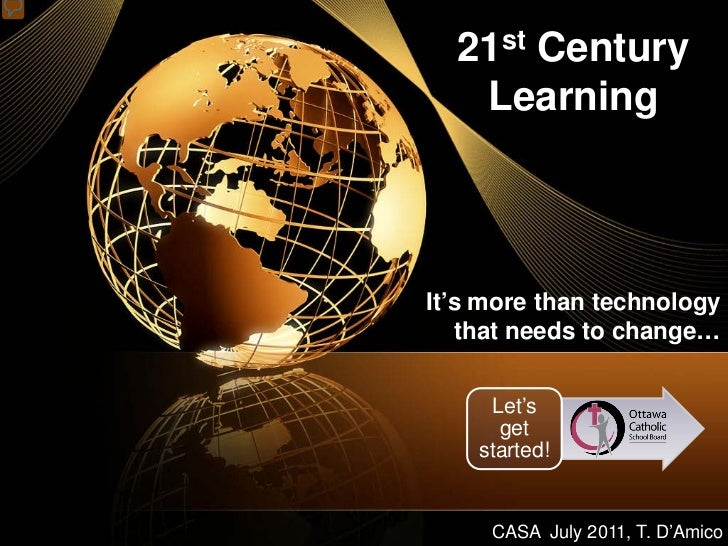 21st Century   LearningIt's more than technology   that needs to change…     Let's      get    started!     CASA July 2011...