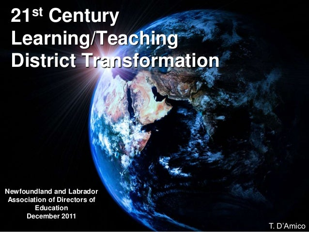 21st Century Learning/Teaching District Transformation Newfoundland and Labrador Association of Directors of Education Dec...