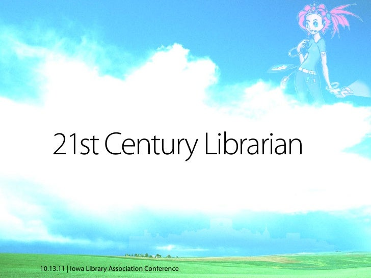 21st Century Librarian10.13.11 | Iowa Library Association Conference