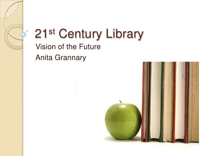 21st Century Library<br />Vision of the Future<br />Anita Grannary<br />