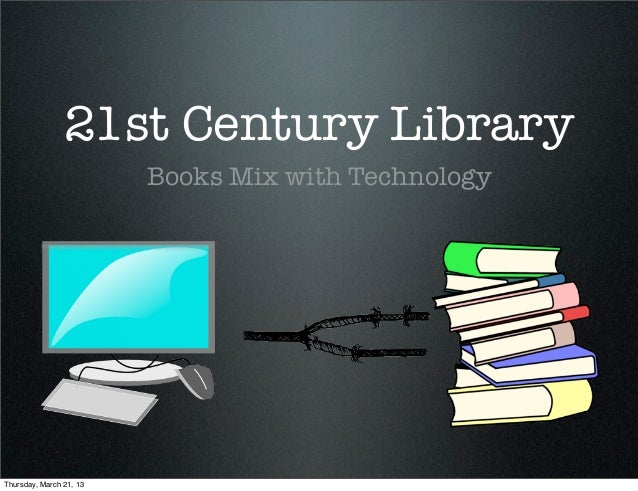 21st Century Library                         Books Mix with TechnologyThursday, March 21, 13